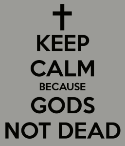 keep-calm-because-gods-not-dead-3